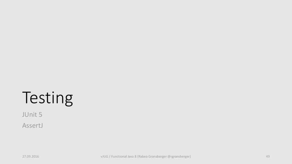 Testing JUnit 5 AssertJ 27.09.2016 vJUG / Funct...