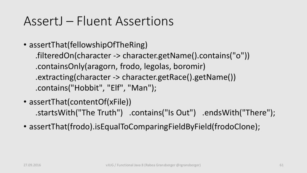 AssertJ – Fluent Assertions • assertThat(fellow...