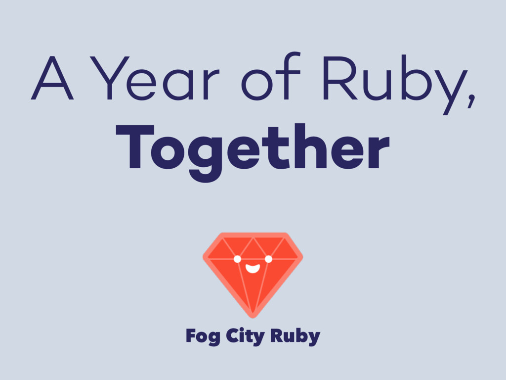 A Year of Ruby, Together Fog City Ruby