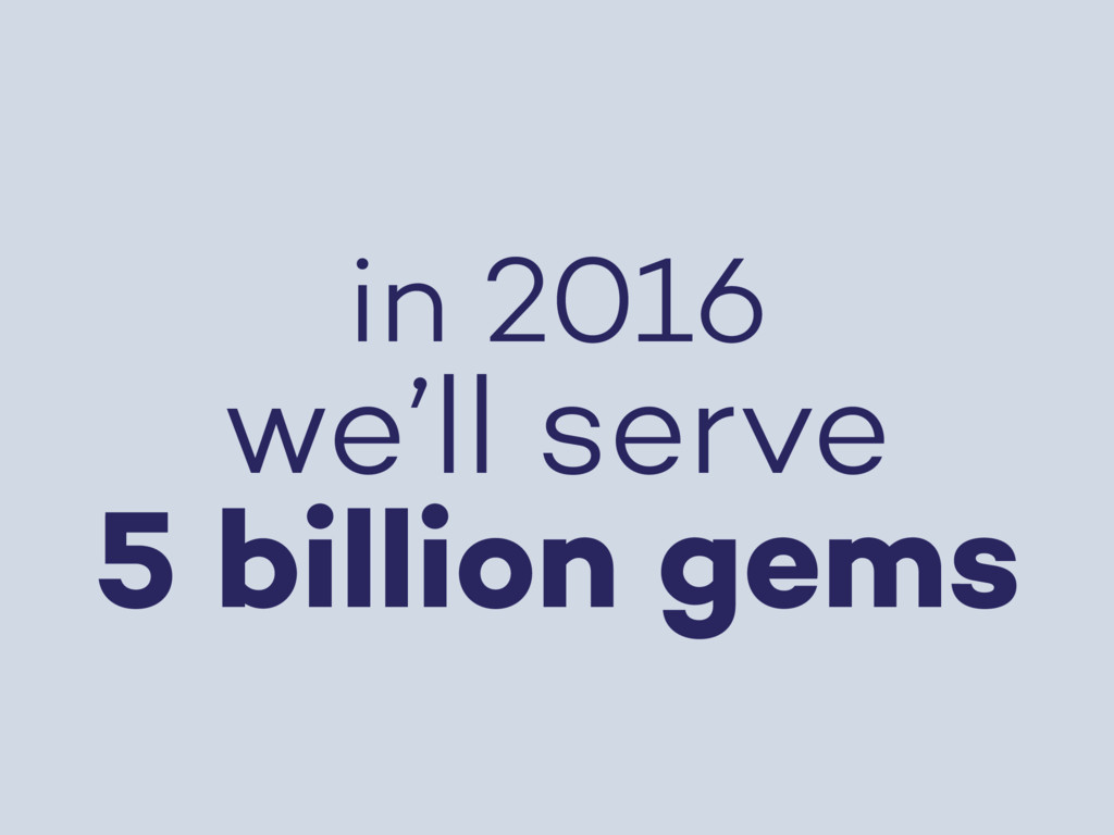 in 2016 we'll serve 5 billion gems