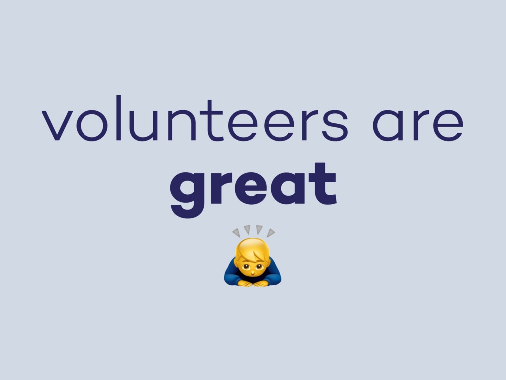 volunteers are great