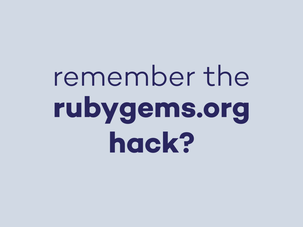 remember the rubygems.org hack?