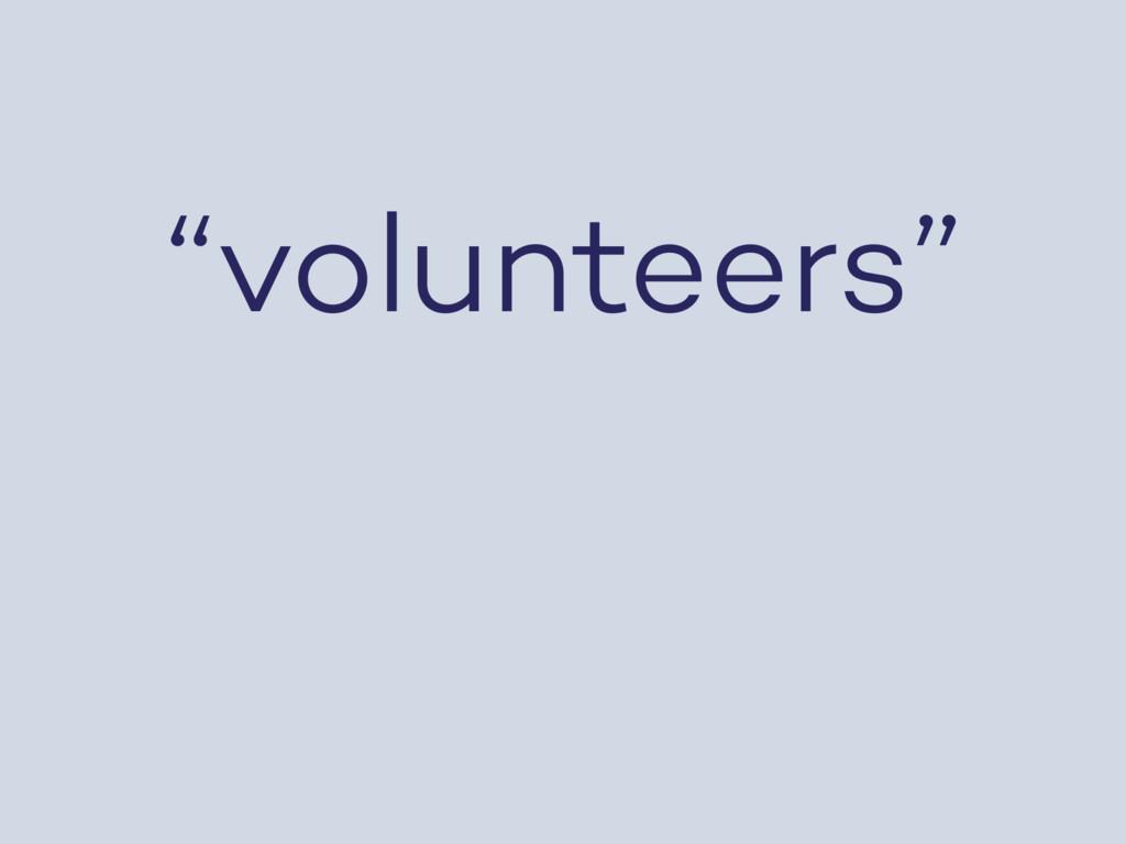 """volunteers"""