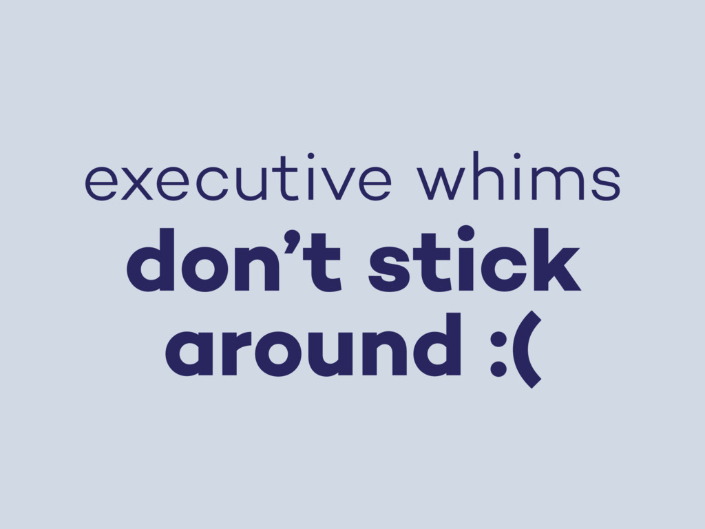 executive whims don't stick around :(