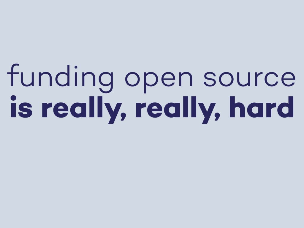 funding open source is really, really, hard