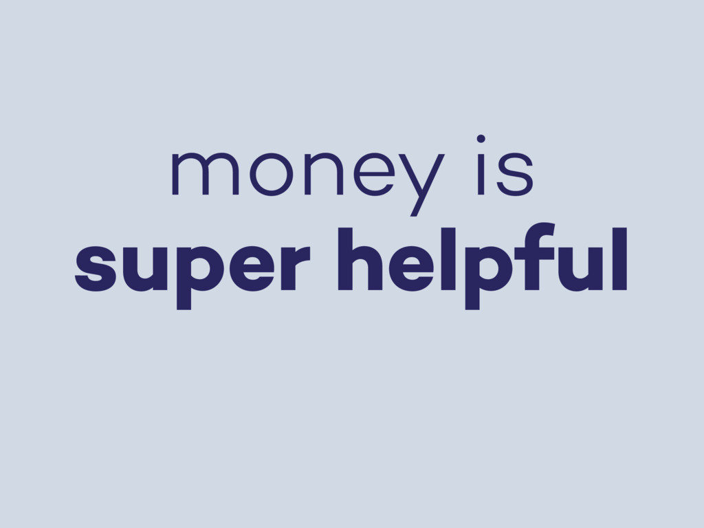 money is super helpful