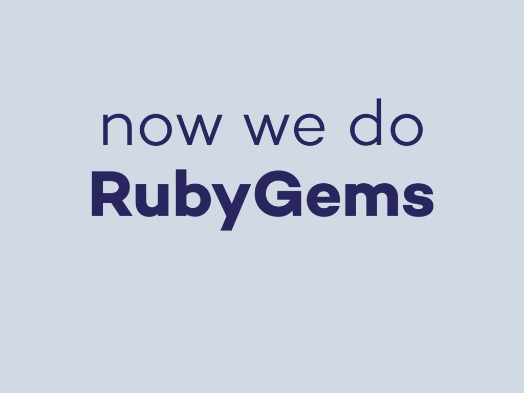 now we do RubyGems