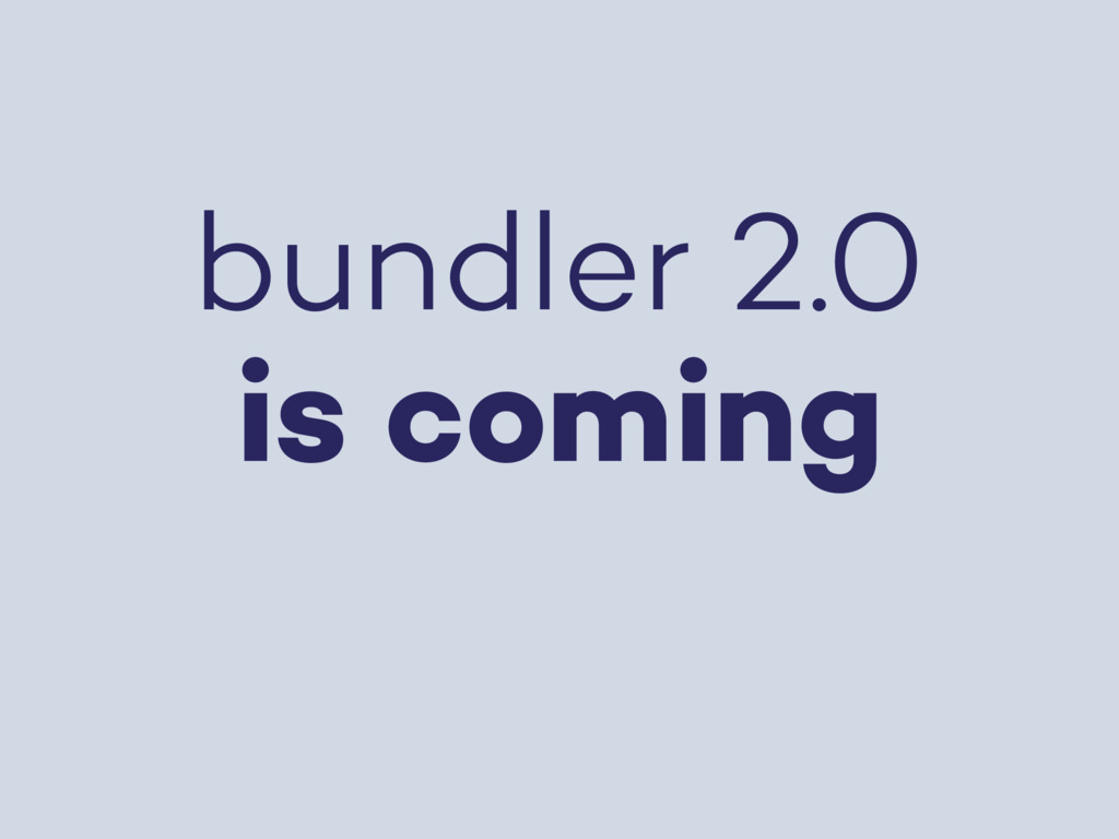 bundler 2.0 is coming