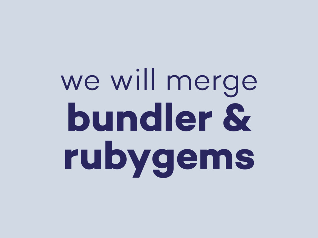 we will merge bundler & rubygems