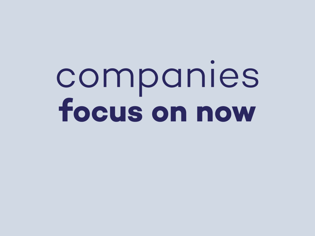 companies focus on now