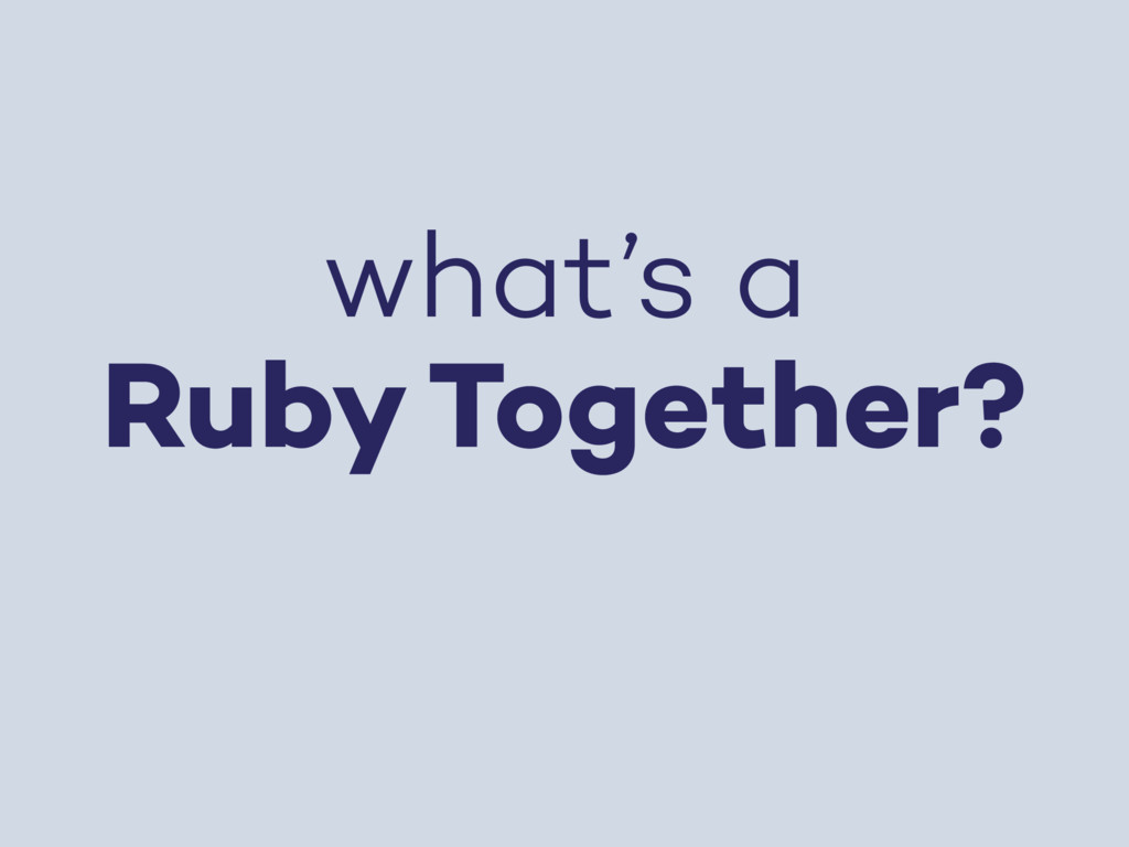 what's a Ruby Together?