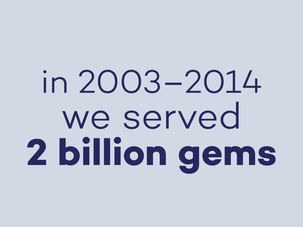 in 2003–2014 we served 2 billion gems