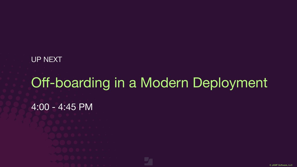 © JAMF Software, LLC Off-boarding in a Modern De...