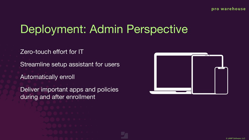 © JAMF Software, LLC Deployment: Admin Perspect...