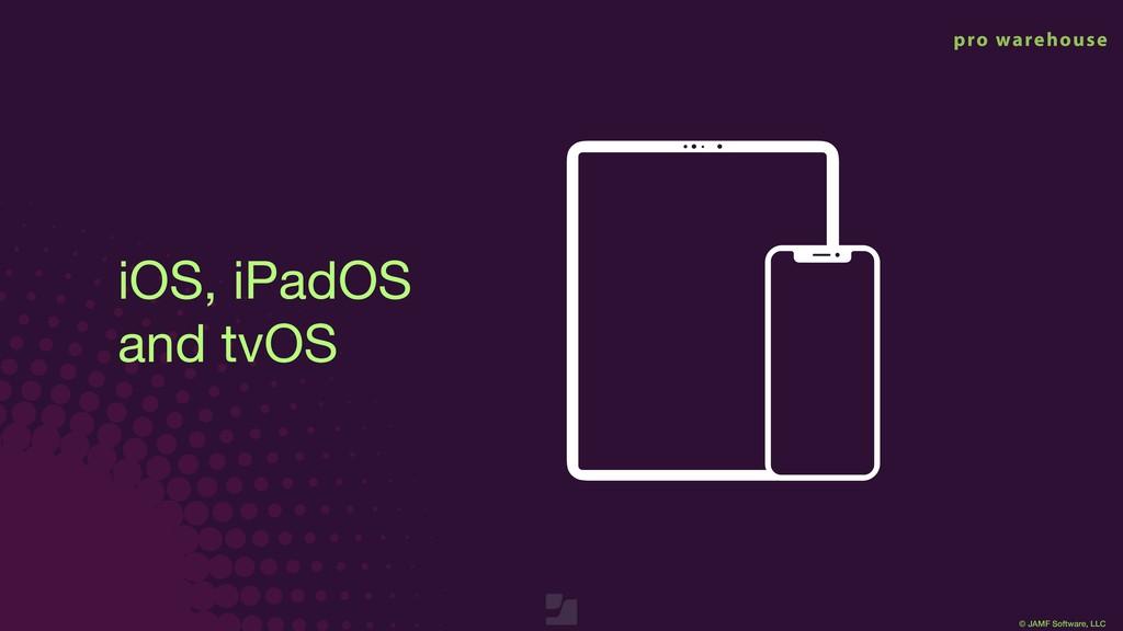 © JAMF Software, LLC iOS, iPadOS  and tvOS