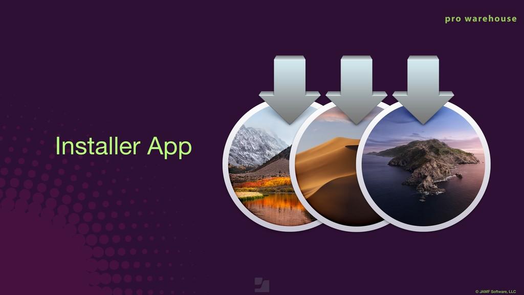 © JAMF Software, LLC Installer App