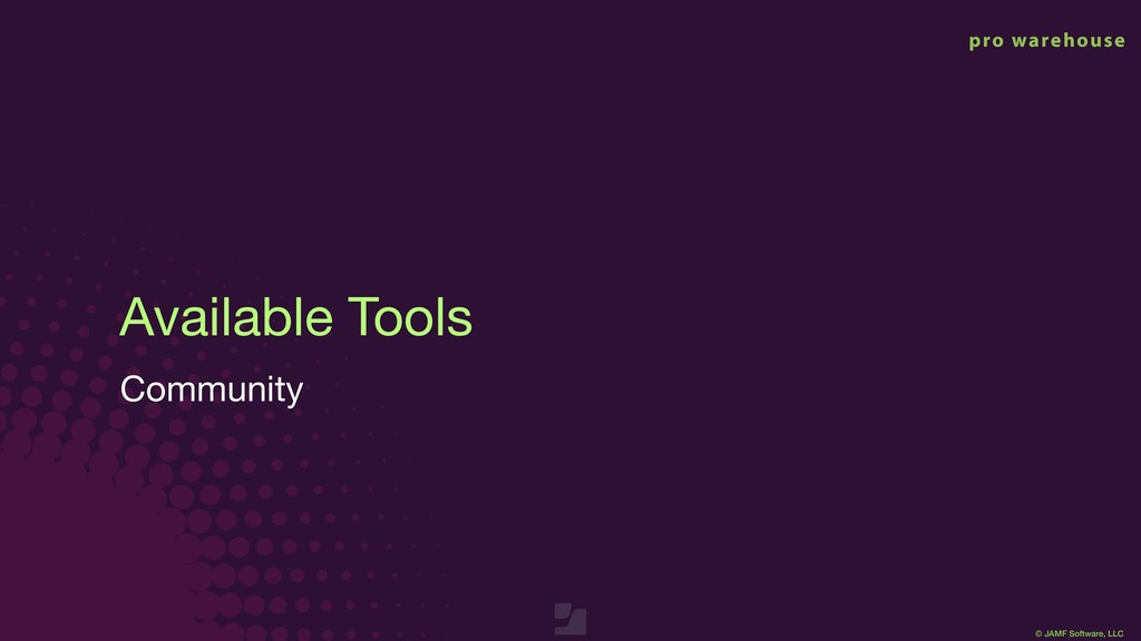 © JAMF Software, LLC Available Tools Community