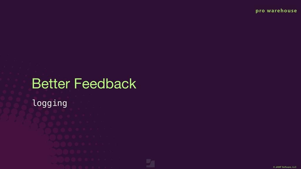 © JAMF Software, LLC Better Feedback logging