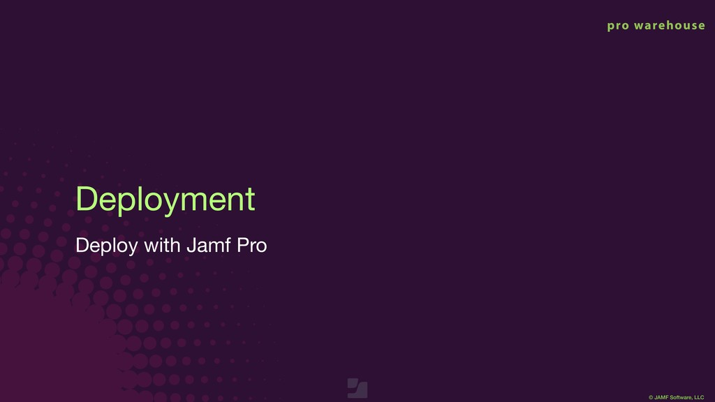 © JAMF Software, LLC Deployment Deploy with Jam...