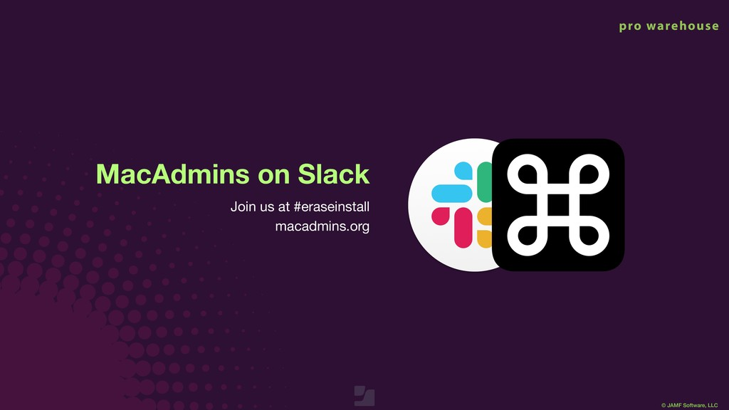 © JAMF Software, LLC MacAdmins on Slack Join us...