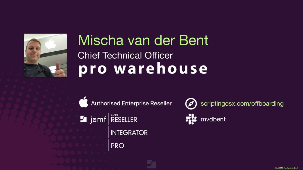 © JAMF Software, LLC Mischa van der Bent Chief ...
