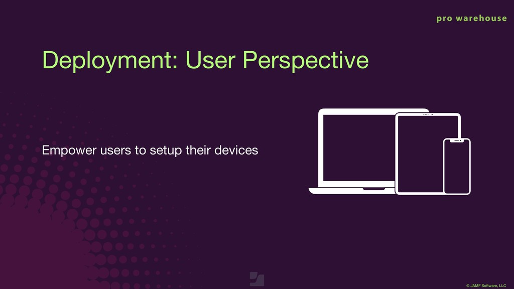 © JAMF Software, LLC Deployment: User Perspecti...