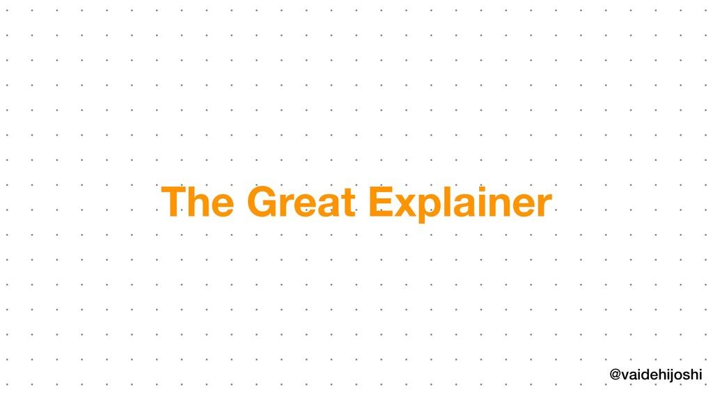 @vaidehijoshi The Great Explainer