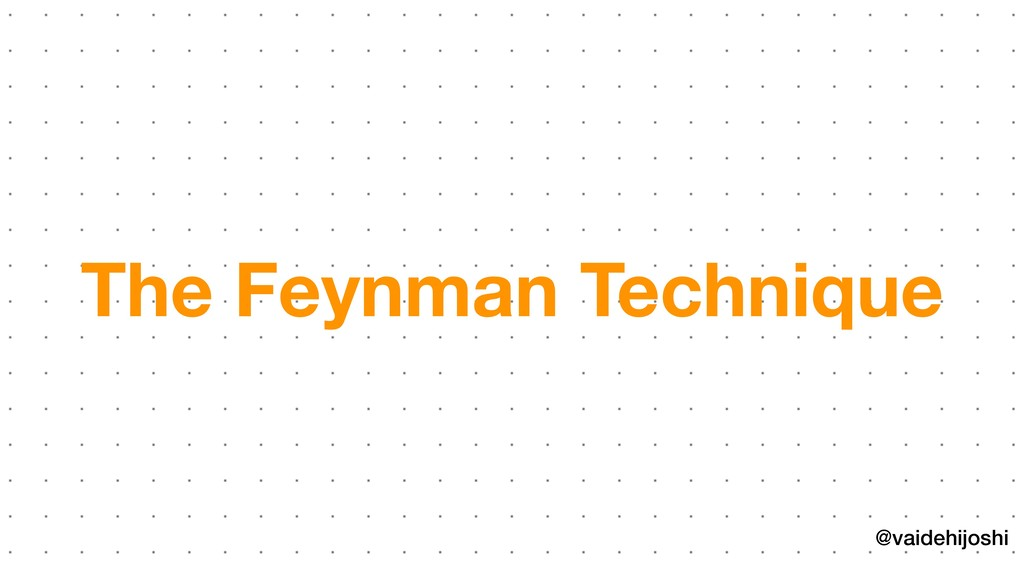 @vaidehijoshi The Feynman Technique