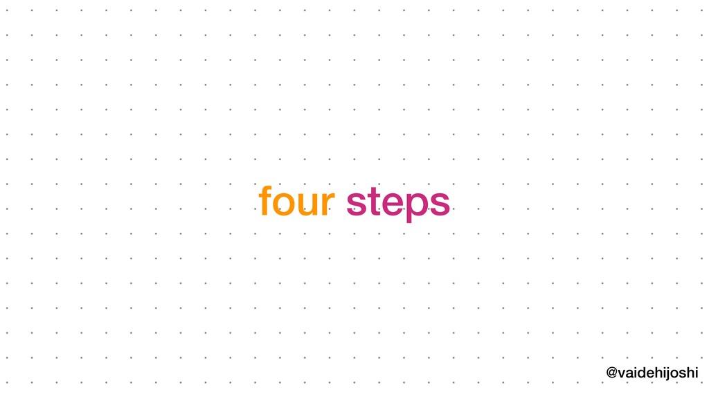 @vaidehijoshi four steps