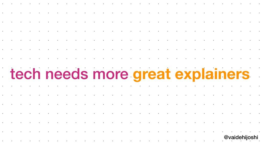 @vaidehijoshi tech needs more great explainers