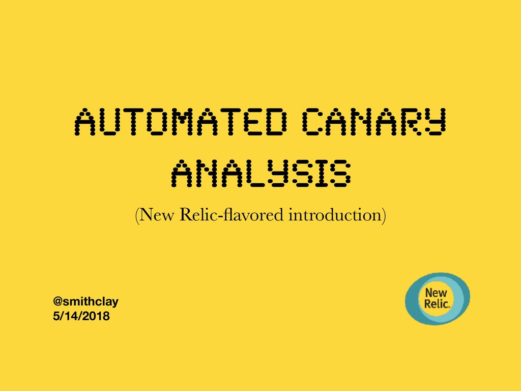 Automated Canary Analysis (New Relic-flavored in...