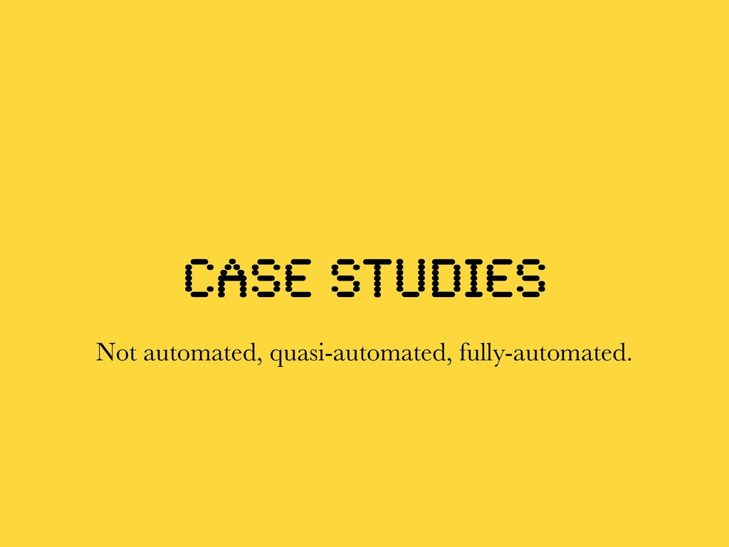 case studies Not automated, quasi-automated, fu...