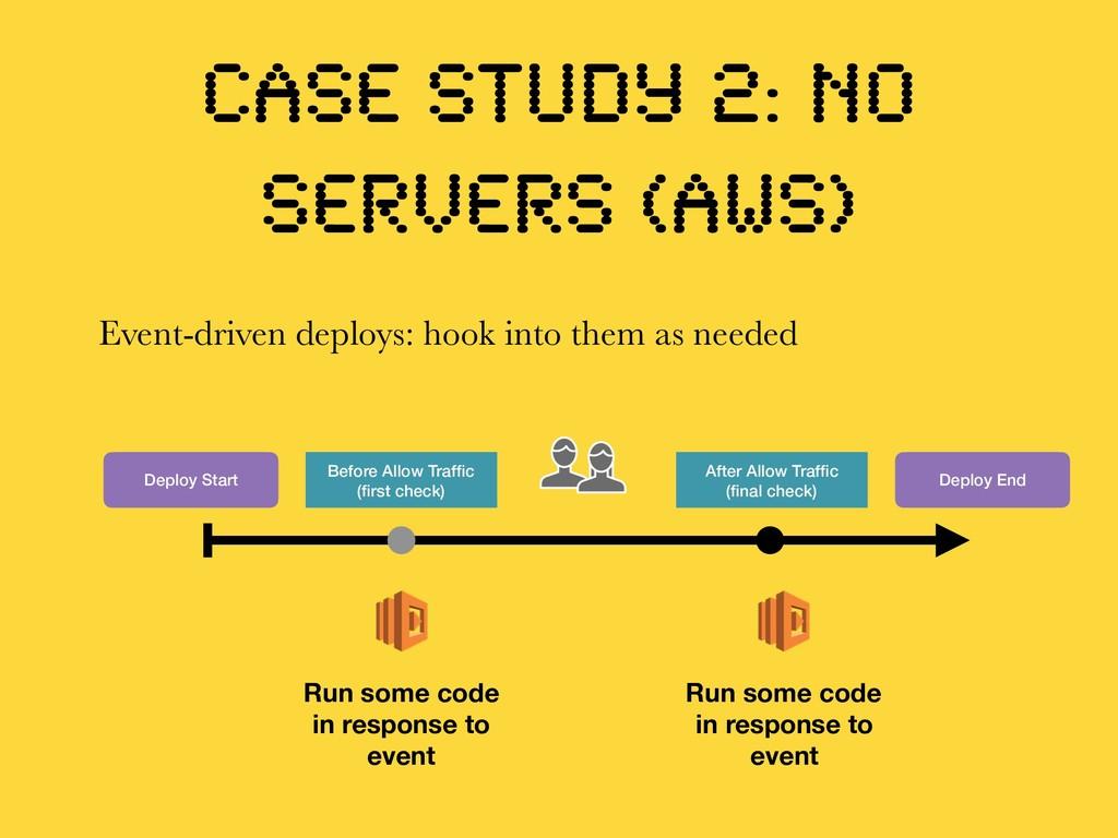 CASE STUDY 2: NO SERVERS (AWS) Deploy Start Dep...