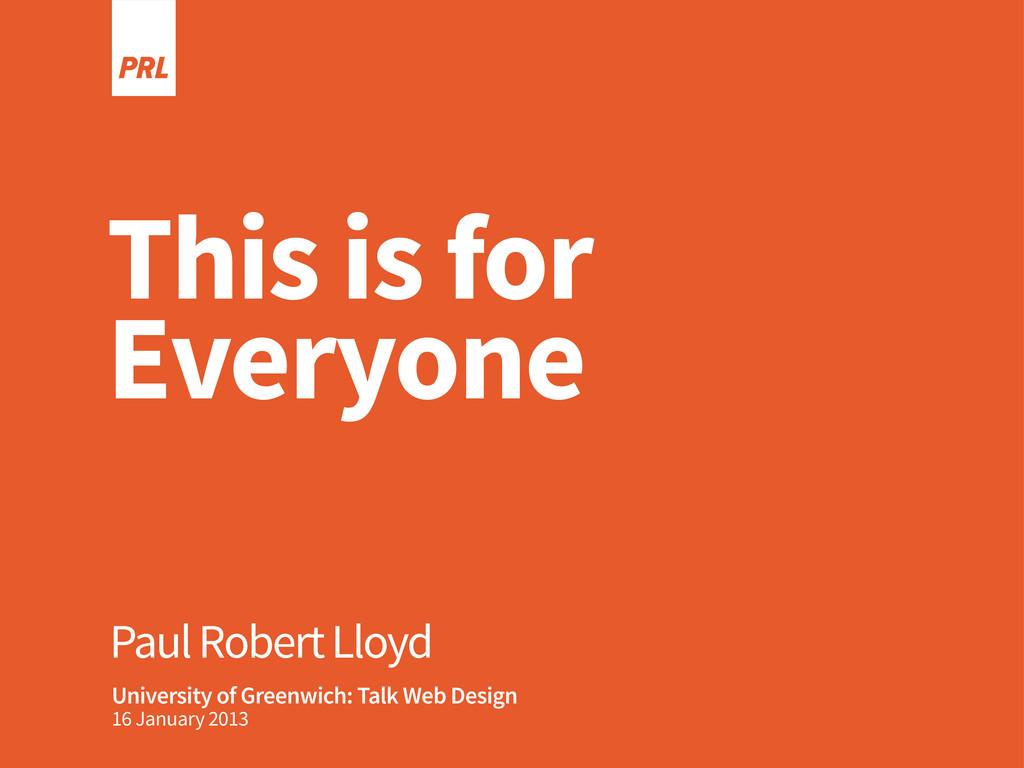 Paul Robert Lloyd This is for Everyone Universi...