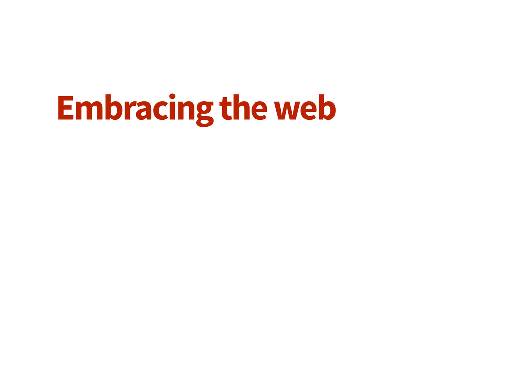 Embracing the web