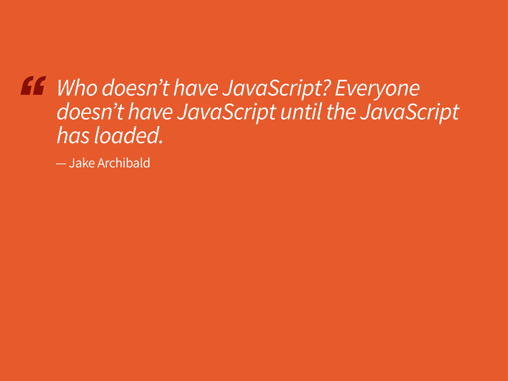 """ Who doesn't have JavaScript? Everyone doesn't..."