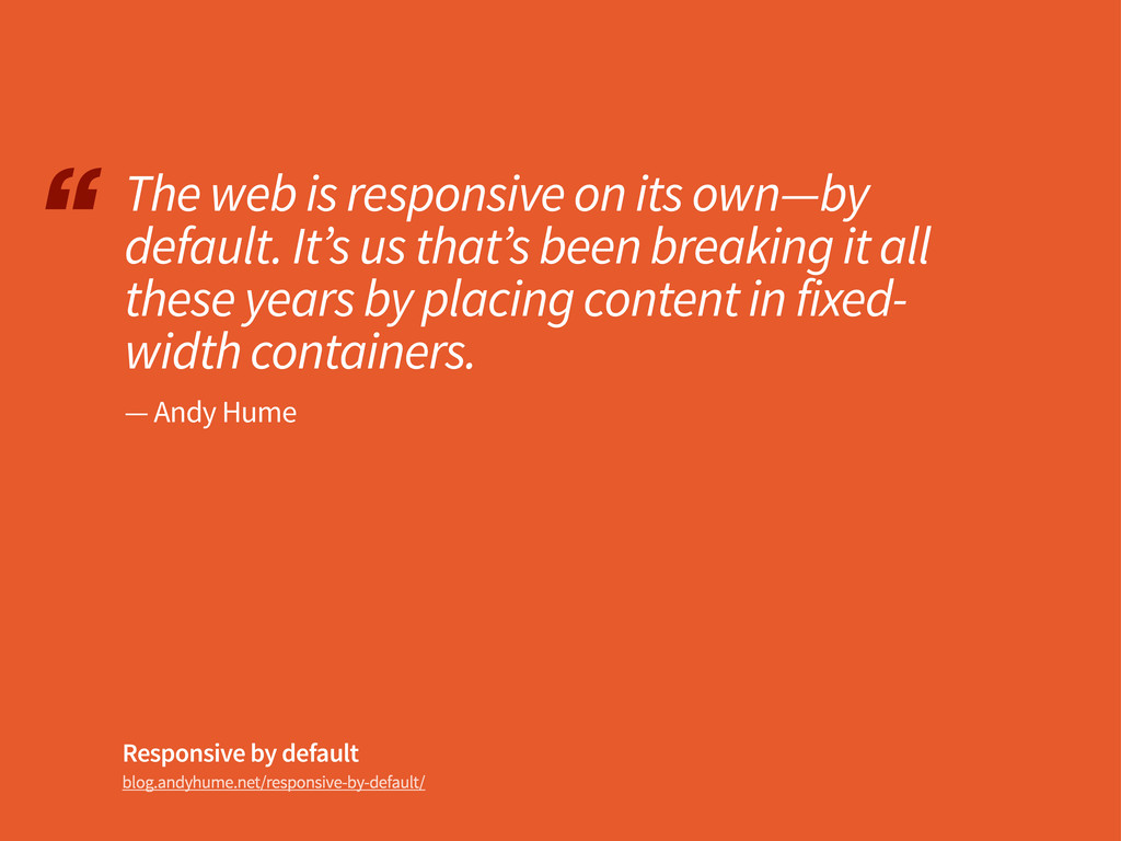 """ blog.andyhume.net/responsive-by-default/ The ..."