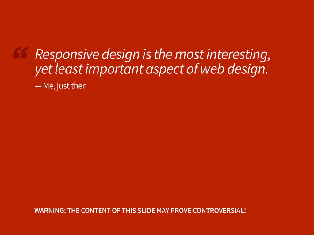 """ Responsive design is the most interesting, ye..."