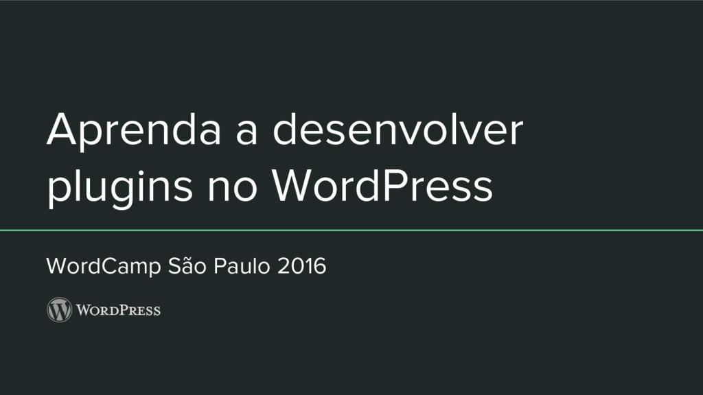 Aprenda a desenvolver plugins no WordPress Word...