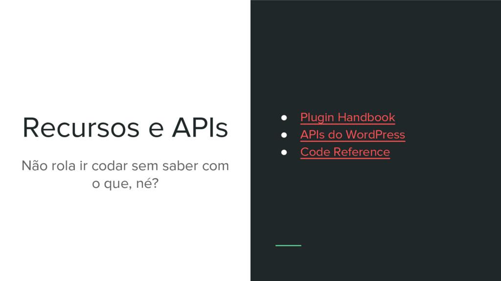 Recursos e APIs Não rola ir codar sem saber com...