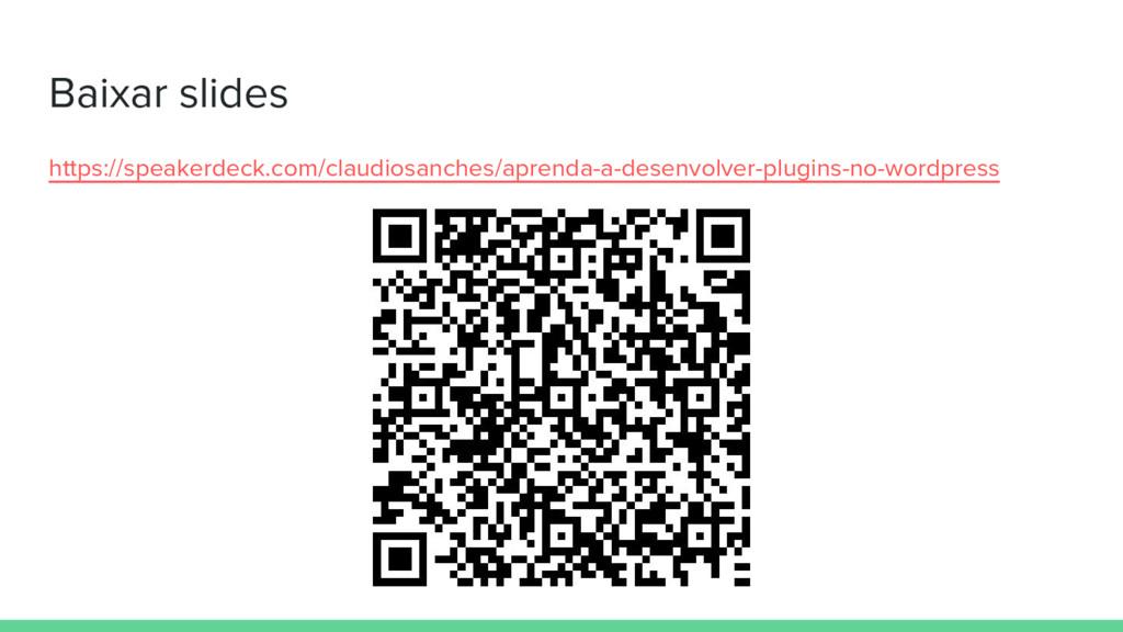 Baixar slides https://speakerdeck.com/claudiosa...