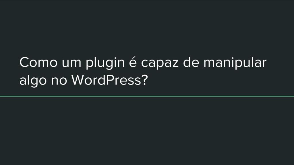 Como um plugin é capaz de manipular algo no Wor...