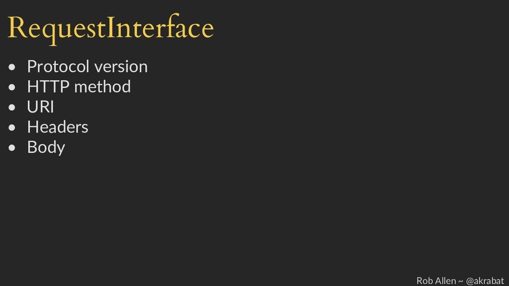 RequestInterface • Protocol version • HTTP meth...