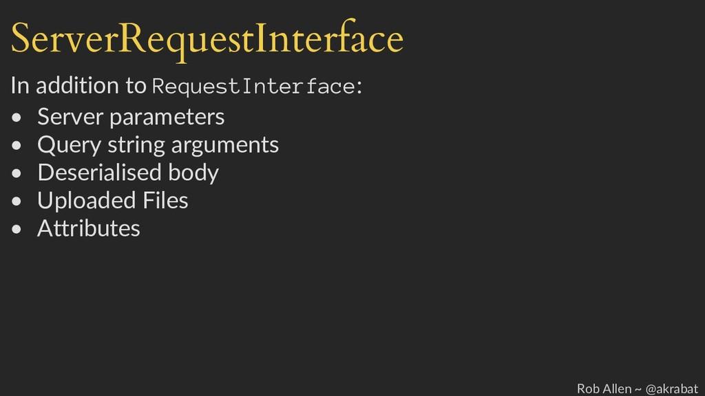 ServerRequestInterface In addition to RequestIn...