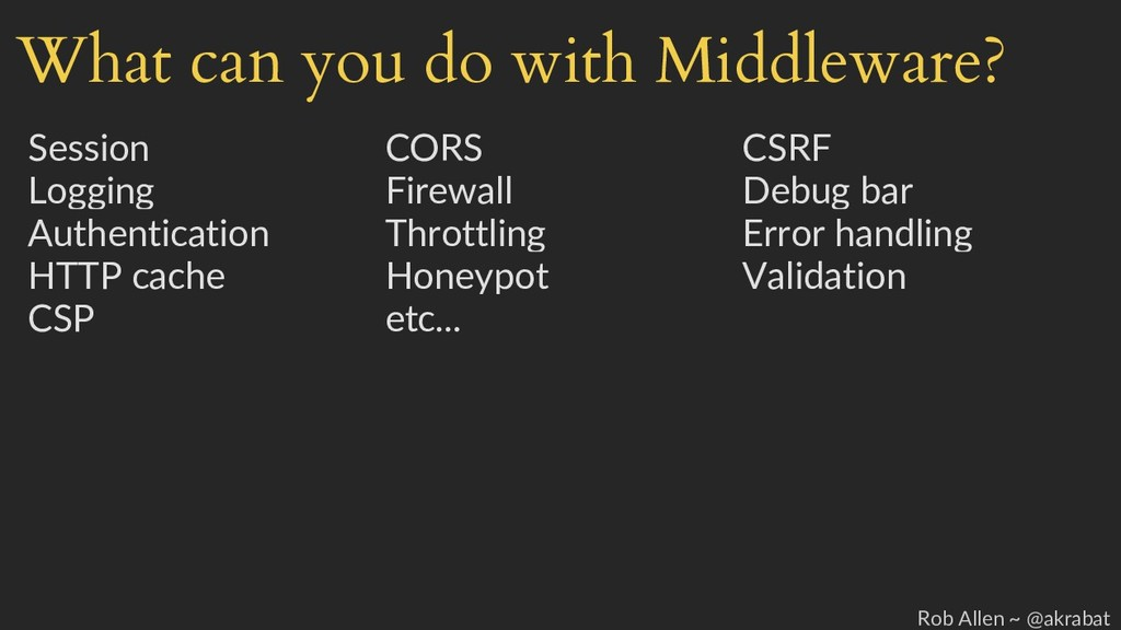 What can you do with Middleware? Session CORS C...