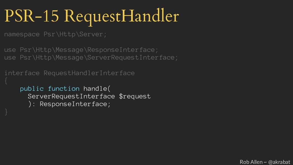 PSR-15 RequestHandler namespace Psr\Http\Server...
