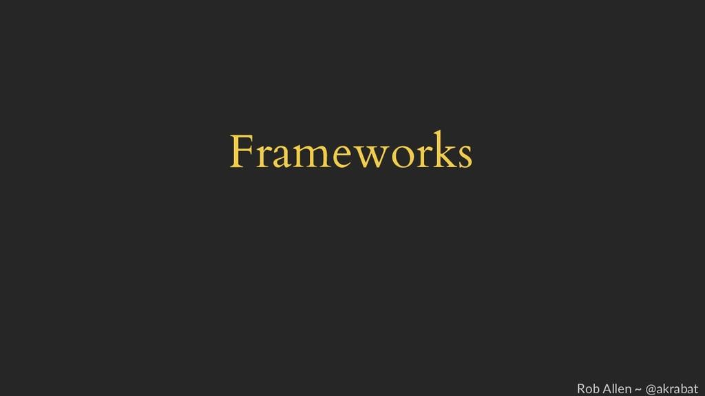 Frameworks Rob Allen ~ @akrabat