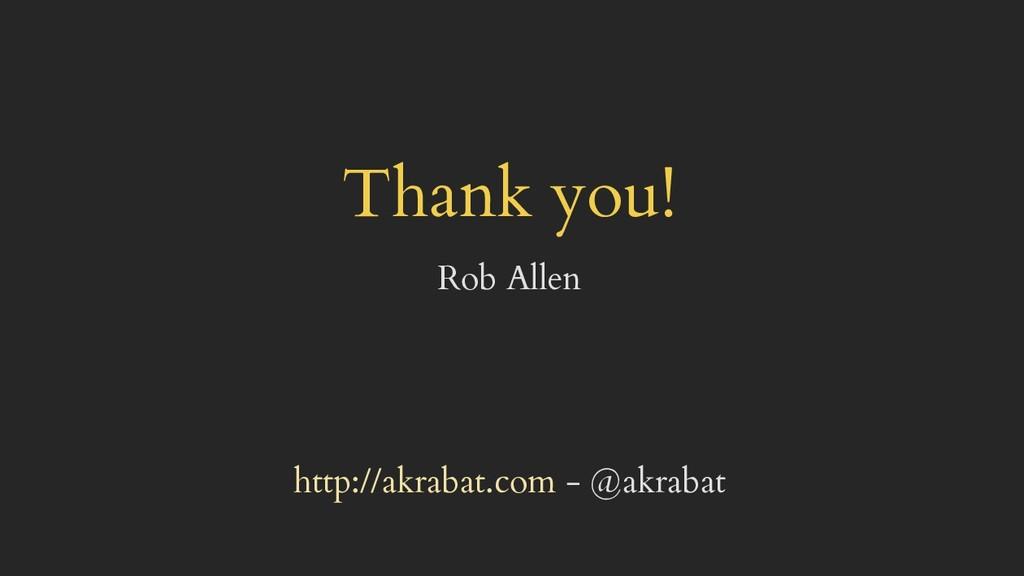 Thank you! Rob Allen http://akrabat.com - @akra...