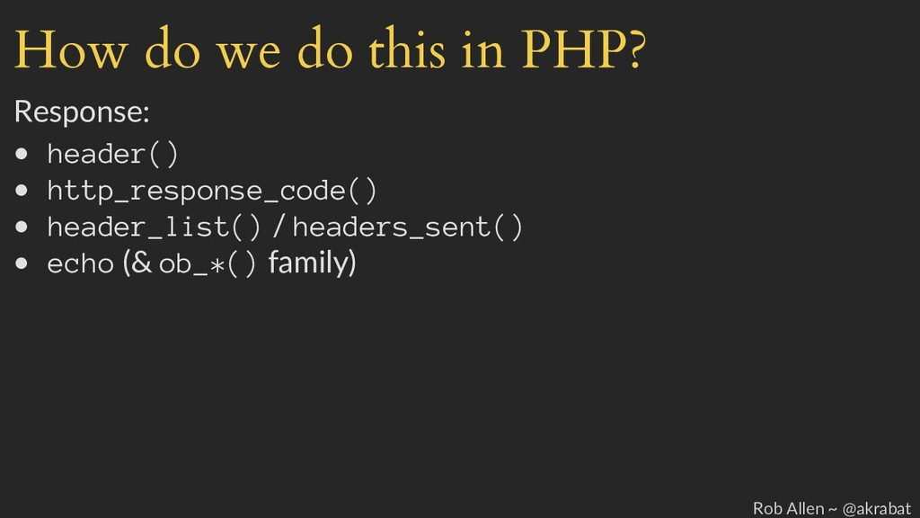 How do we do this in PHP? Response: • header() ...