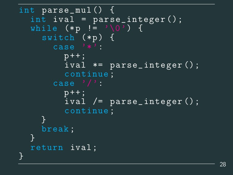 int parse_mul () { int ival = parse_integer ();...
